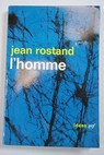 L homme / Jean Rostand