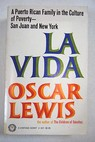 La vida a Puerto Rican Family in the Culture of Poverty San Juan and New York / Oscar Lewis