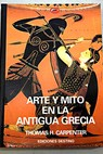 Arte y mito en la antigua Grecia / Thomas H Carpenter