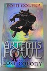 Artemis Fowl and the lost colony / Eoin Colfer