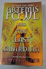 Artemis Fowl and the last guardian / Eoin Colfer