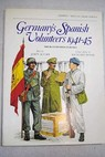 Germany s Spanish Volunteers 1941 45 The Blue Division in Russia / John Scurr