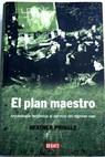 El plan maestro arqueología fantástica al servicio del régimen nazi / Heather Anne Pringle