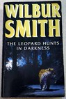 The leopard hunts in darkness / Wilbur A Smith