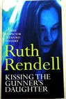Kissing the Gunner s Daughter / Ruth Rendell