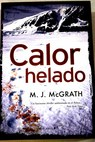 Calor helado / M J McGrath