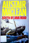 South by Java Head / Alistair MacLean