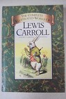 The complete illustrated works of Lewis Carroll / Lewis Carroll