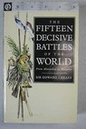 The fifteen decisive battles of the world / Sir Edward Creasy