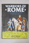 Warriors of Rome an Illustrated Military History of the Roman Legions / Michael Simkins