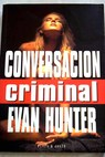 Conversación criminal / Evan Hunter