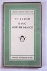 Il mio mortale nemico / Willa Cather
