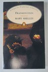 Frankenstein or the modern prometheus / Mary Wollstonecraft Shelley