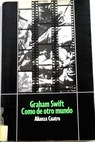 Como de otro mundo / Graham Swift