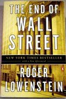 The end of Wall Street / Roger Lowenstein
