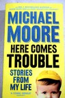 Here comes trouble stories from my life / Michael 1954 April Moore