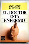 El doctor está enfermo / Anthony Burgess