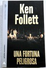 Una fortuna peligrosa / Ken Follett