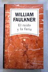 El ruido y la furia / William Faulkner