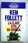 La clave esta en Rebeca / Ken Follett
