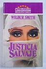 Justicia salvaje / Wilbur Smith
