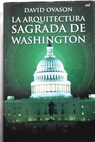 La arquitectura sagrada de Washington / David Ovason