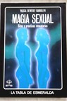 Magia sexual ritos y prácticas evocatorias / Pascal Bewerly Randolph