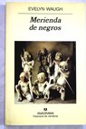 Merienda de negros / Evelyn Waugh