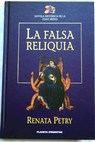 La falsa reliquia / Renata Petry