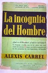 La incognita del hombre Man the unknown / Alexis Carrel