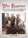 The War Reporter The anglo boer war through the eyes of the burghers / J E H Grobler