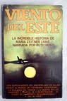 Viento del Este la increible historia de María Zeither Linke / Ruth Hunt