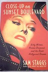 Close up on Sunset Boulevard Billy Wilder Norma Desmond and the Dark Hollywood Dream / Sam Staggs