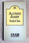 Todo Ubú / Alfred Jarry