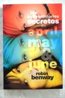 Los extraordinarios secretos de April May June / Robin Benway