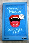 Chúpate esa / Christopher Moore