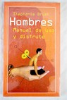 Hombres manual de uso y disfrute / Stephanie Brush