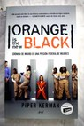 Orange is the new black crónica de mi año en una prisión federal de mujeres / Piper Kerman