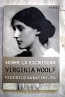 Sobre la escritura / Virginia Woolf