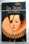 Esa dama / Kate O Brien