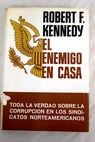 El enemigo en casa / Robert F Kennedy