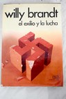 El exilio y la lucha 1933 1947 / Willy Brandt