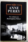 Un crimen en Buckingham Palace / Anne Perry