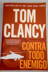 Contra todo enemigo / Tom Clancy
