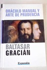 Oráculo manual y arte de prudencia / Baltasar Gracián
