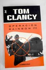Operación rainbow Volumen I / Tom Clancy