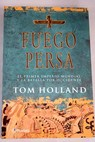 Fuego persa el primer imperio mundial y la batalla por Occidente / Tom Holland