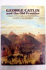 George Catlin and the Old Frontier / Harold McCracken