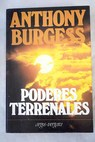 Poderes terrenales / Anthony Burgess