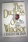 The Duchess of Windsor The secret life / Charles Higham